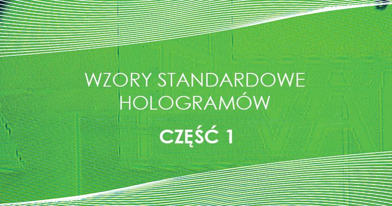 WZORY STANDARDOWE HOLOGRAMÓW OD HOLOGRAFIA POLSKA CZĘŚĆ 1